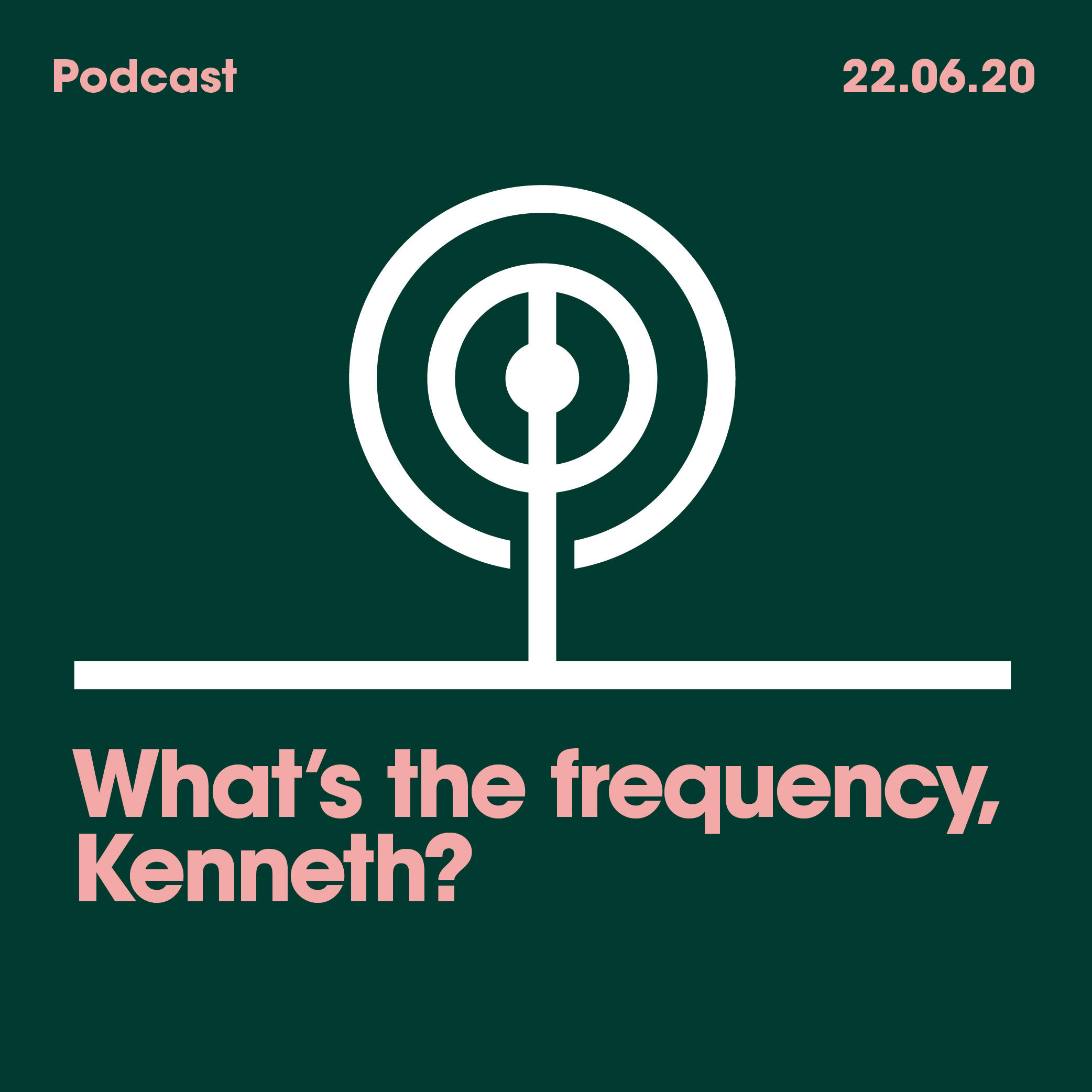 22.06.20. Whats the frequency, Kenneth?