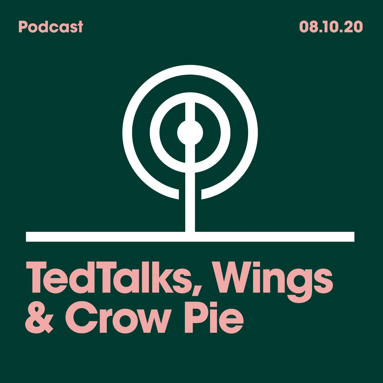 09.10.20. TedTalks, Wings and Crow Pie