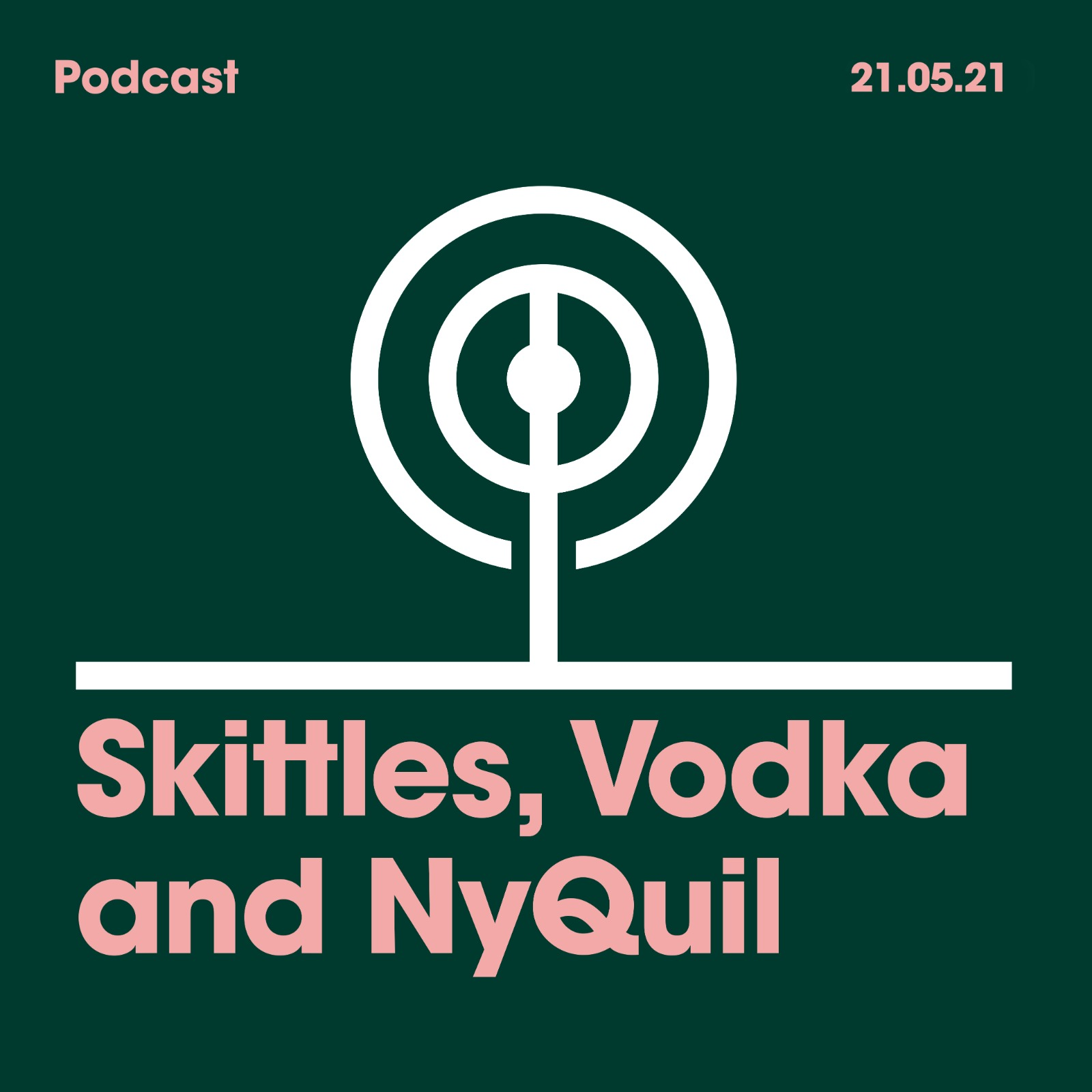 21.05.2021. Skittles, Vodka and NyQuil.