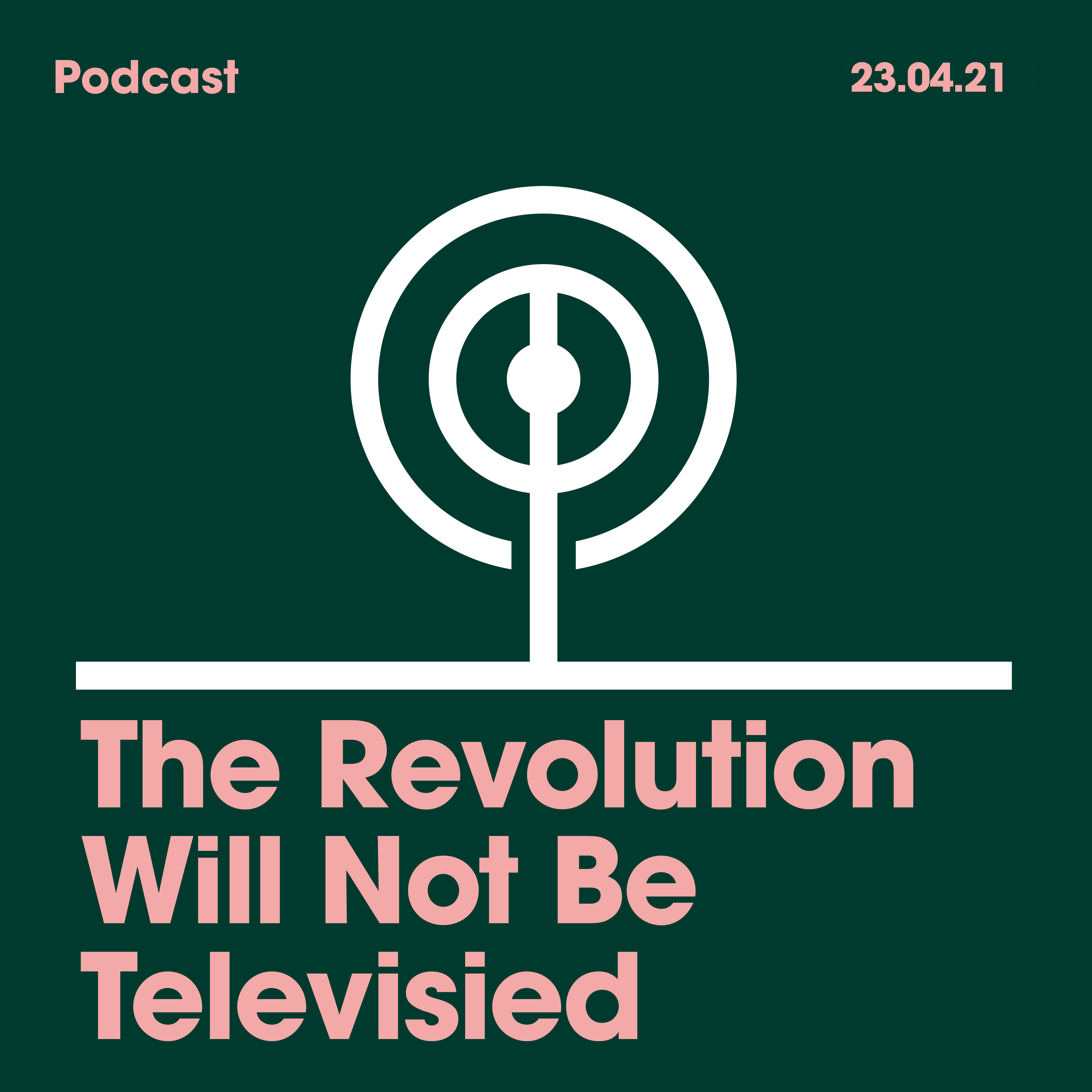 23.04.2021. The Revolution Will Not Be Televised