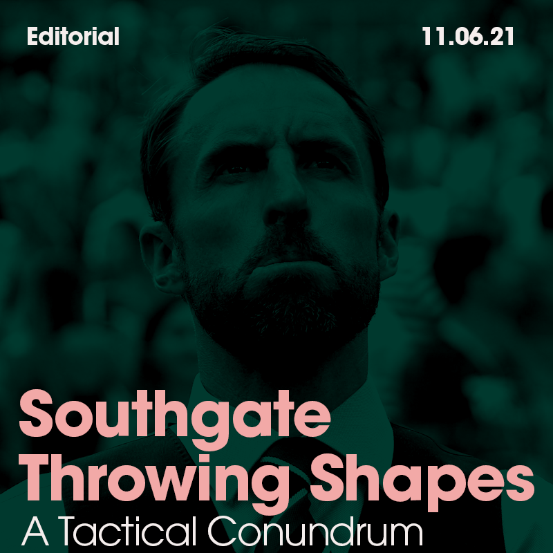Southgate throwing shapes : A tactical conundrum