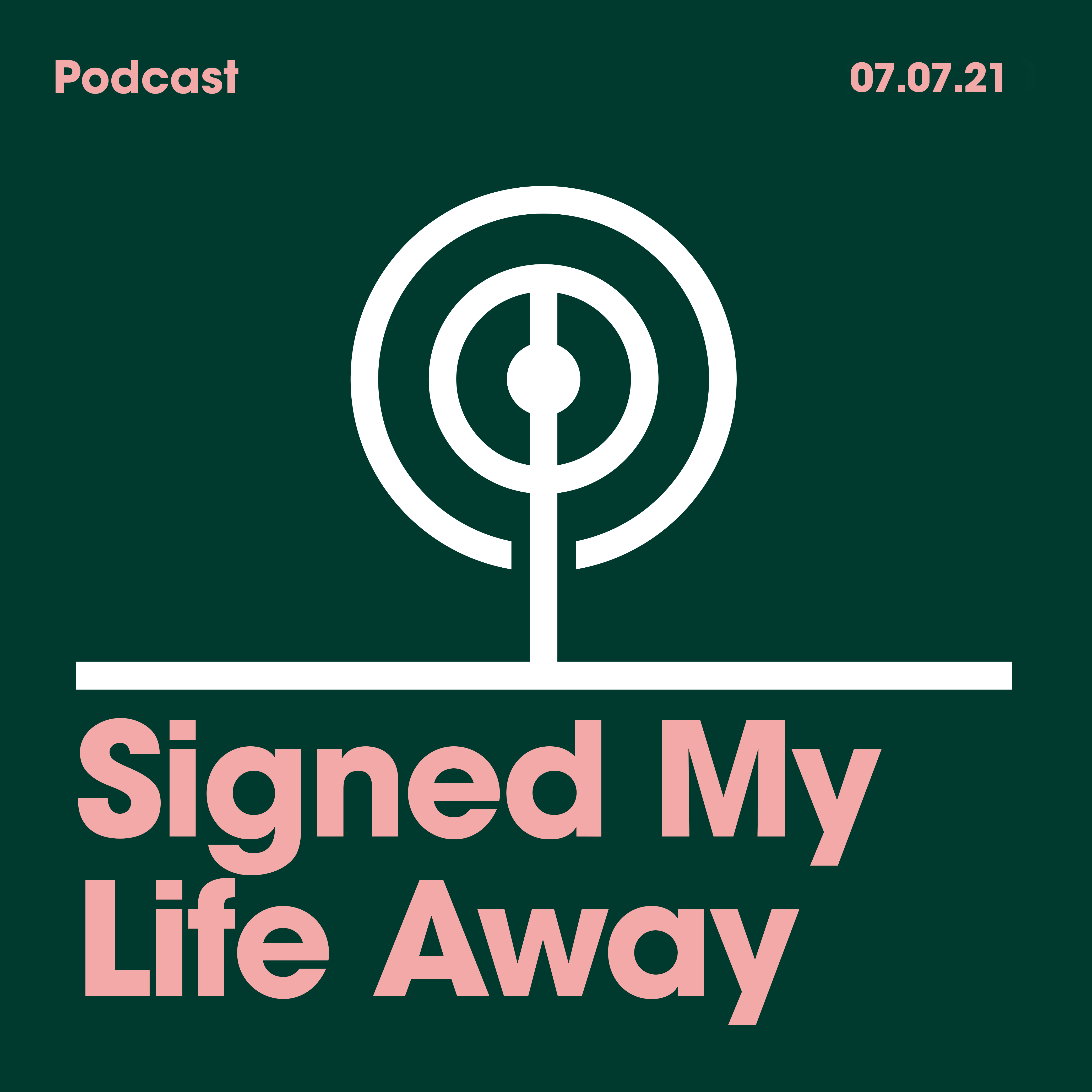 07.07.2021. Signed My Life Away