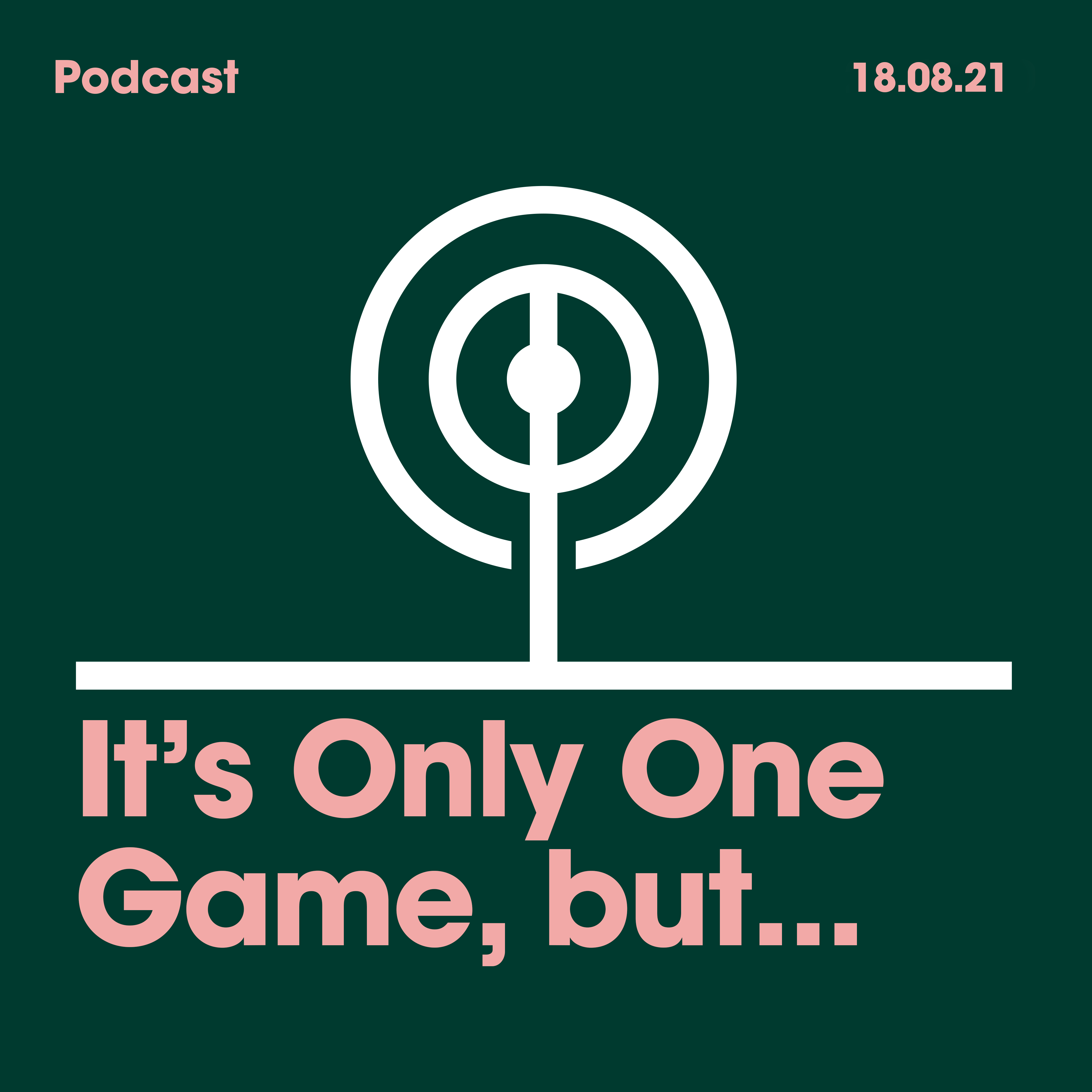 18.08.2021. It's Only One Game, but…